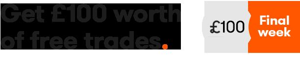Get £100 worth of free trades - final week