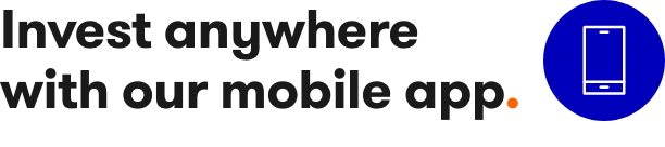 Invest anywhere with our mobile app
